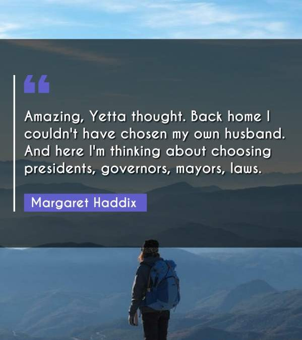 Amazing, Yetta thought. Back home I couldn't have chosen my own husband. And here I'm thinking about choosing presidents, governors, mayors, laws.