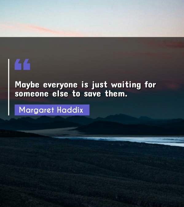 Maybe everyone is just waiting for someone else to save them.