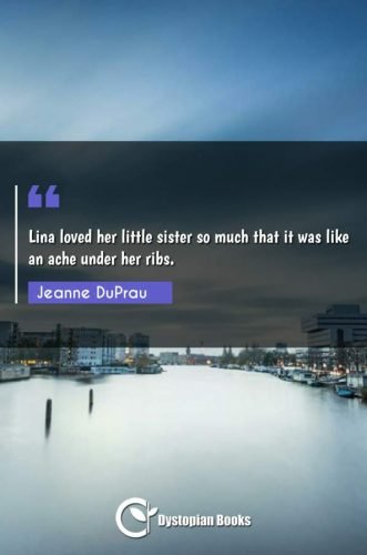 Lina loved her little sister so much that it was like an ache under her ribs.
