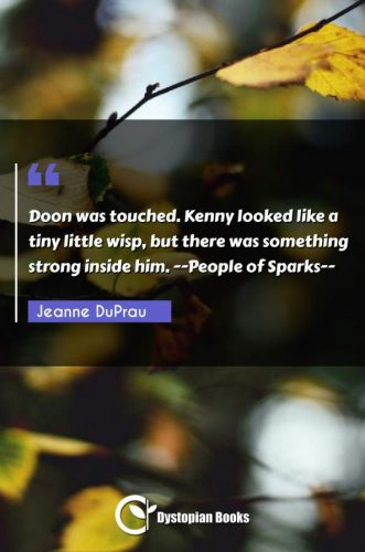 Doon was touched. Kenny looked like a tiny little wisp, but there was something strong inside him. --People of Sparks--