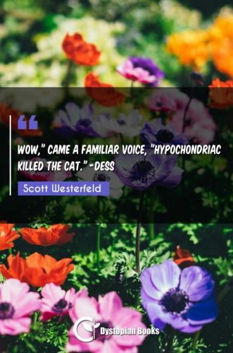 "Wow, came a familiar voice ""Hypochondriac killed the cat."" -Dess"""