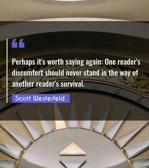 Perhaps it's worth saying again: One reader's discomfort should never stand in the way of another reader's survival.