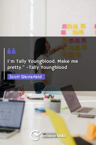 """I'm Tally Youngblood. Make me pretty. -Tally Youngblood"""""""