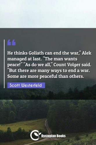 "He thinks Goliath can end the war, Alek managed at last. ""The man wants peace!"" ""As do we all"