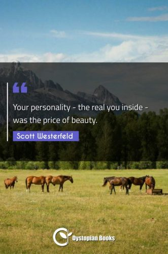 Your personality - the real you inside - was the price of beauty.