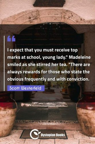 "I expect that you must receive top marks at school, young lady. Madeleine smiled as she stirred her tea. ""There are always rewards for those who state the obvious frequently and with conviction."""