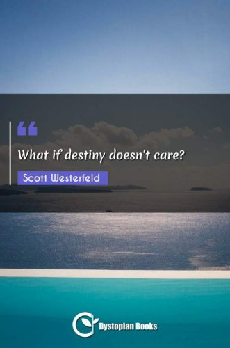 What if destiny doesn't care?