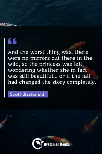 And the worst thing was, there were no mirrors out there in the wild, so the princess was left wondering whether she in fact was still beautiful... or if the fall had changed the story completely.