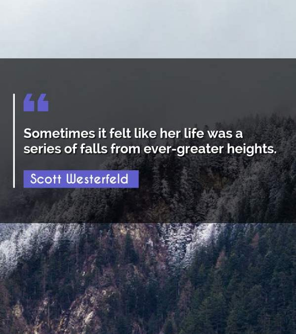 Sometimes it felt like her life was a series of falls from ever-greater heights.
