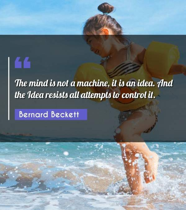 The mind is not a machine, it is an idea. And the Idea resists all attempts to control it.