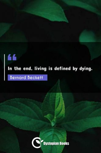 In the end, living is defined by dying.