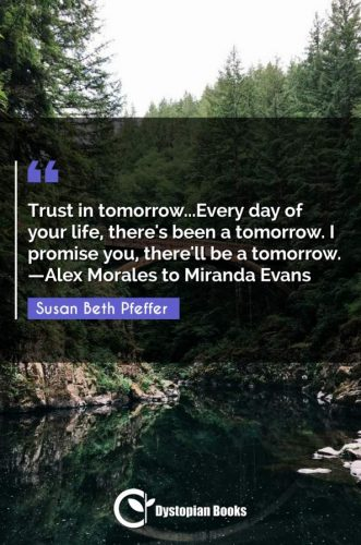 Trust in tomorrow...Every day of your life, there's been a tomorrow. I promise you, there'll be a tomorrow. Alex Morales to Miranda Evans