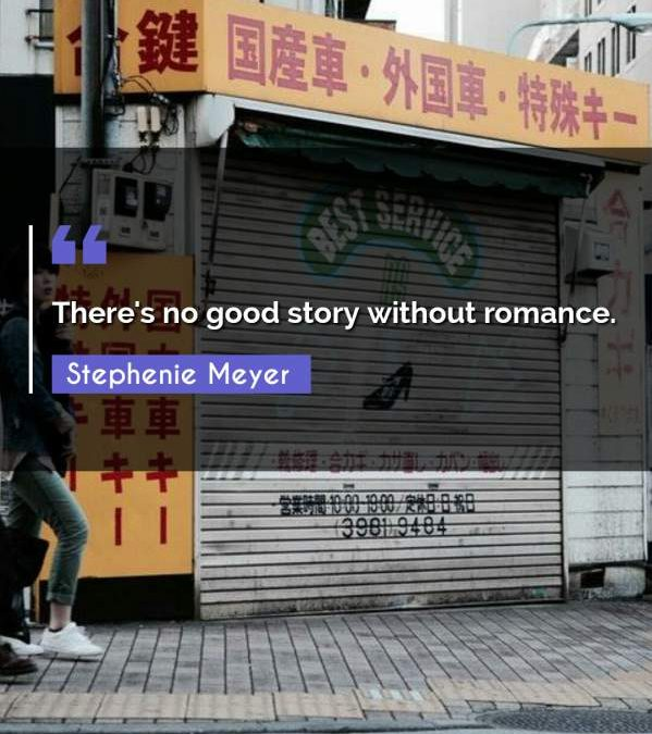 There's no good story without romance.