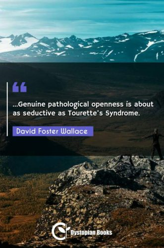 ...Genuine pathological openness is about as seductive as Tourette's Syndrome.