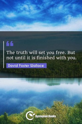 The truth will set you free. But not until it is finished with you.