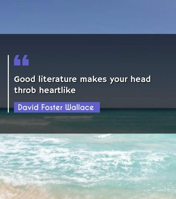 Good literature makes your head throb heartlike