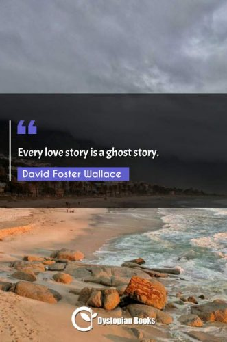Every love story is a ghost story.