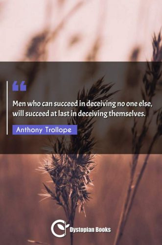 Men who can succeed in deceiving no one else, will succeed at last in deceiving themselves.