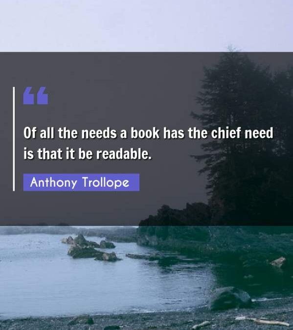 Of all the needs a book has the chief need is that it be readable.