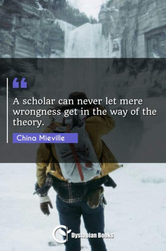 A scholar can never let mere wrongness get in the way of the theory.