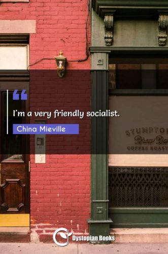 I'm a very friendly socialist.