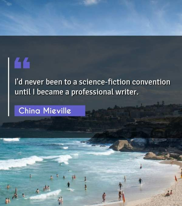 I'd never been to a science-fiction convention until I became a professional writer.