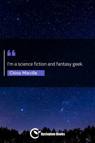 I'm a science fiction and fantasy geek.