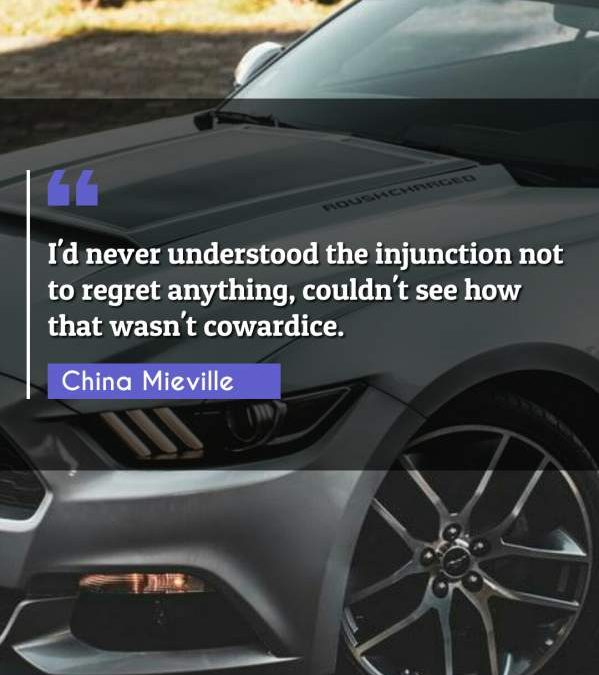 I'd never understood the injunction not to regret anything, couldn't see how that wasn't cowardice.