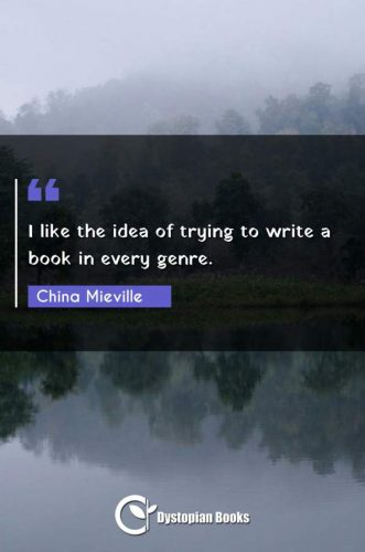 I like the idea of trying to write a book in every genre.