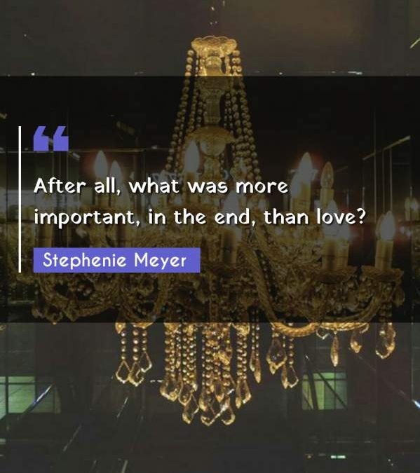 After all, what was more important, in the end, than love?