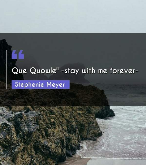 """Que Quowle -stay with me forever-"""""""