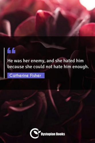 He was her enemy, and she hated him because she could not hate him enough.