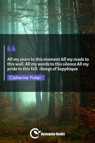 All my years to this moment All my roads to this wall. All my words to this silence All my pride to this fall. -Songs of Sapphique