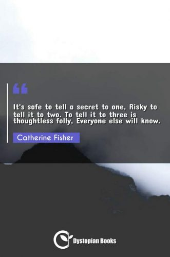 It's safe to tell a secret to one, Risky to tell it to two. To tell it to three is thoughtless folly, Everyone else will know.