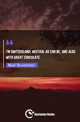 I'm Switzerland; neutral as can be, and also with great chocolate.