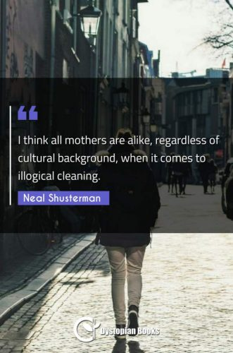 I think all mothers are alike, regardless of cultural background, when it comes to illogical cleaning.