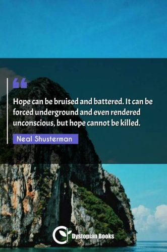 Hope can be bruised and battered. It can be forced underground and even rendered unconscious, but hope cannot be killed.