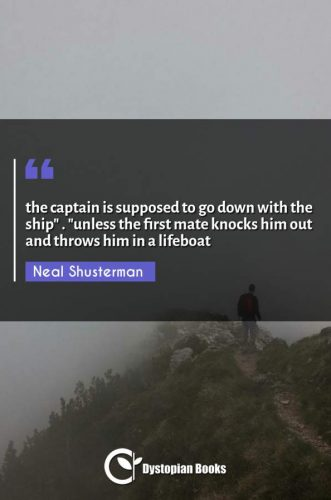 "the captain is supposed to go down with the ship . ""unless the first mate knocks him out and throws him in a lifeboat"""
