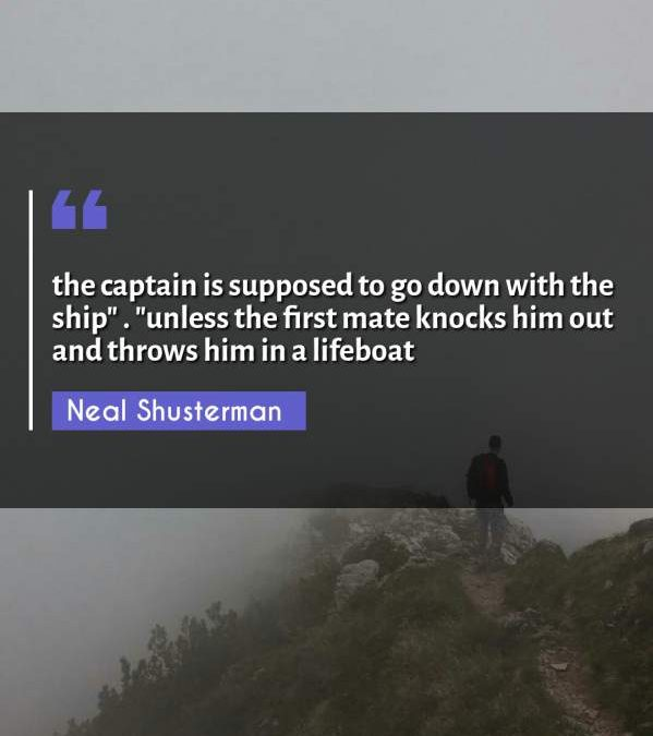 """the captain is supposed to go down with the ship . """"unless the first mate knocks him out and throws him in a lifeboat"""""""
