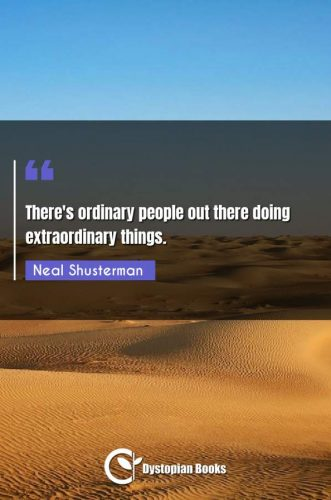 There's ordinary people out there doing extraordinary things.