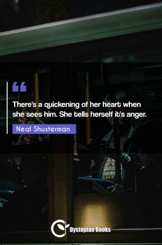 There's a quickening of her heart when she sees him. She tells herself it's anger.