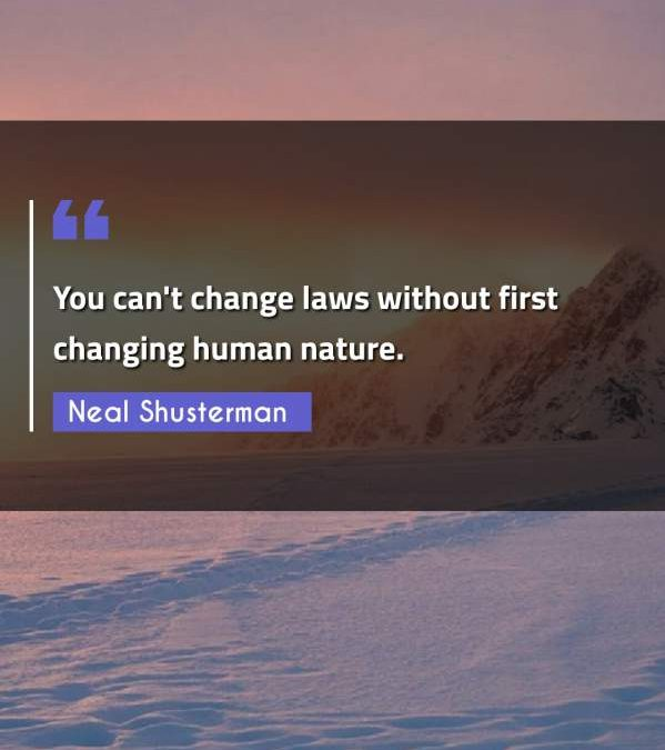 You can't change laws without first changing human nature.