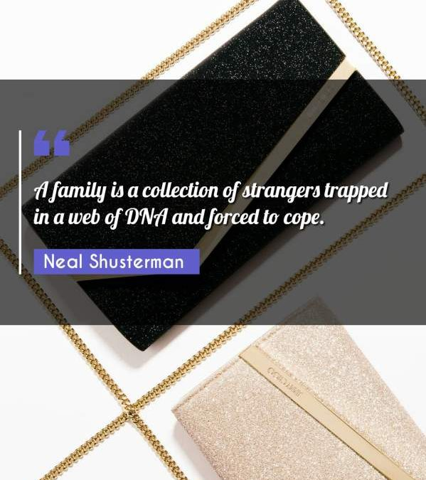 A family is a collection of strangers trapped in a web of DNA and forced to cope.