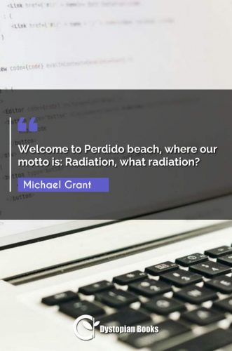 Welcome to Perdido beach, where our motto is: Radiation, what radiation?