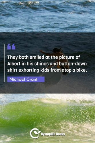 They both smiled at the picture of Albert in his chinos and button-down shirt exhorting kids from atop a bike.