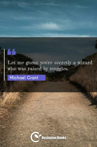 Let me guess: you're secretly a wizard who was raised by muggles.