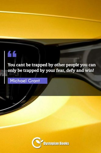 You cant be trapped by other people you can only be trapped by your fear, defy and win!