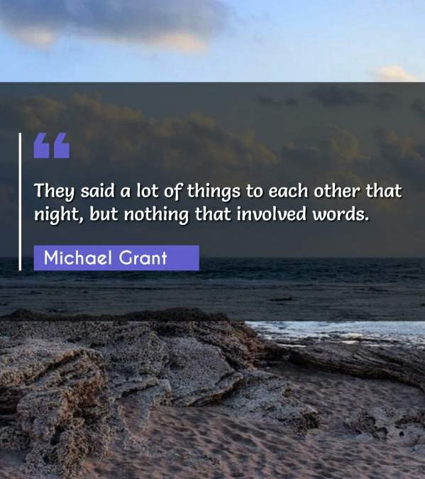 They said a lot of things to each other that night, but nothing that involved words.