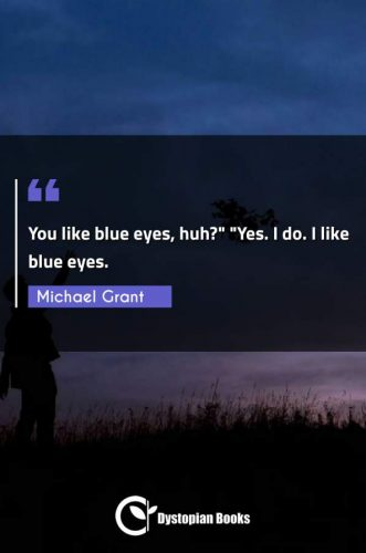 "You like blue eyes, huh? ""Yes. I do. I like blue eyes."""