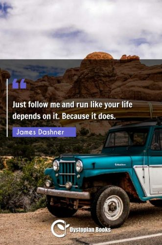 Just follow me and run like your life depends on it. Because it does.